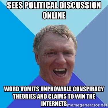 YAAZZ - Sees political DISCUSSION online word vomits unprovable CONSPIRACY theories and claims to win the internets