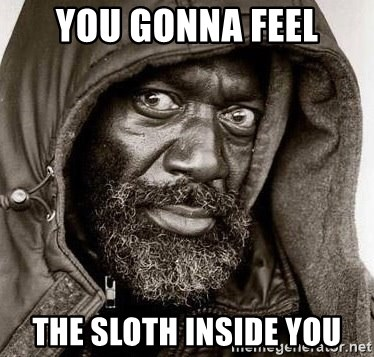 You Gonna Get Raped - you gonna feel the sloth inside you