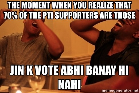 Jay-Z & Kanye Laughing - the moment when you realize that 70% of the pti supporters are those jin k vote abhi banay hi nahi