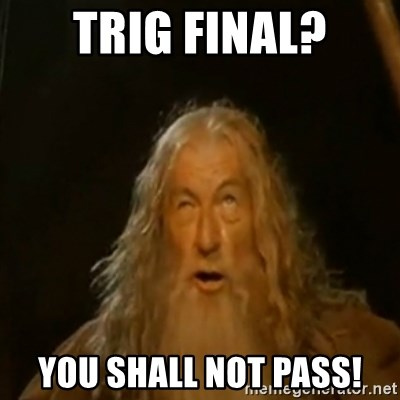 Gandalf You Shall Not Pass - Trig Final? You Shall not Pass!