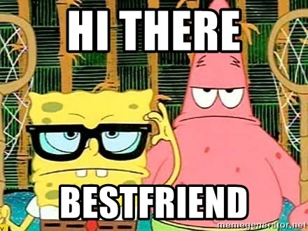 Serious Spongebob - hi there bestfriend
