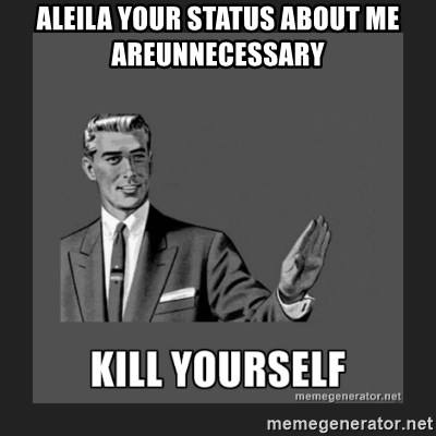 kill yourself guy - aleila your status about me areunnecessary