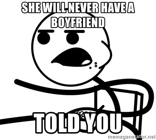 Cereal Guy - She will never have a boyfriend told you