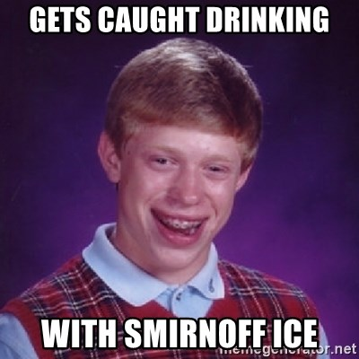 Bad Luck Brian - Gets caught drinking with smirnoff ice