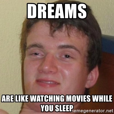 10guy - DREAMS are like watching movies while you sleep