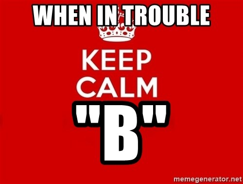"""Keep Calm 2 - When in Trouble """"B"""""""