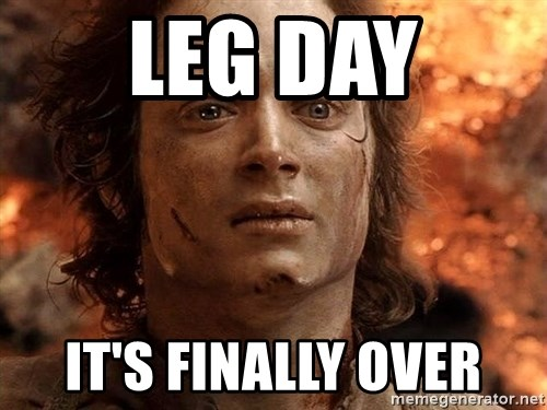 Frodo  - LEG DAY IT'S FINALLY OVER