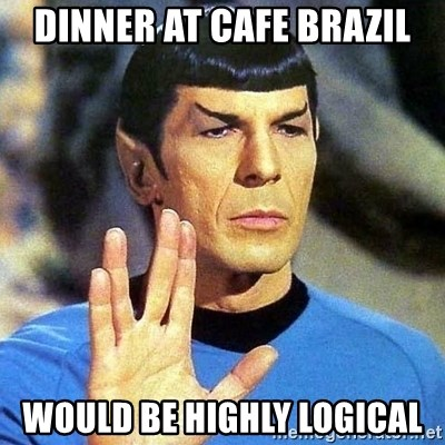 Spock - dinner at Cafe Brazil would be highly logical