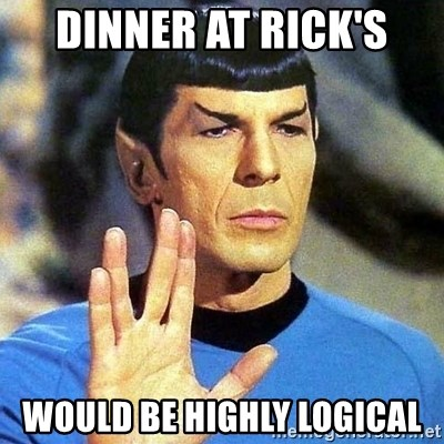 Spock - Dinner at Rick's would be highly logical
