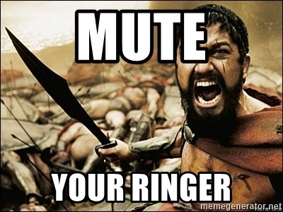 This Is Sparta Meme - MUTE YOUR RINGER