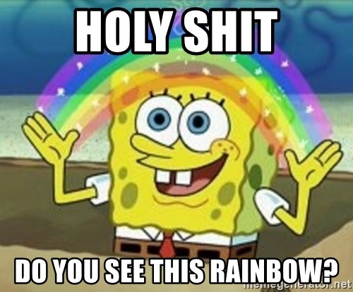 Spongebob - holy shit do you see this rainbow?