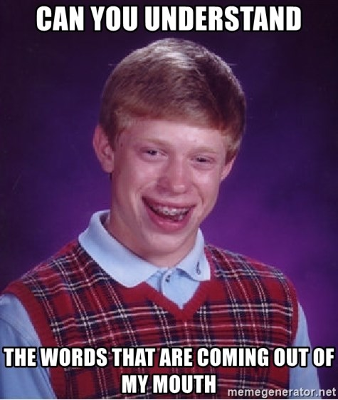 Bad Luck Brian - can you understand the words that are coming out of my mouth