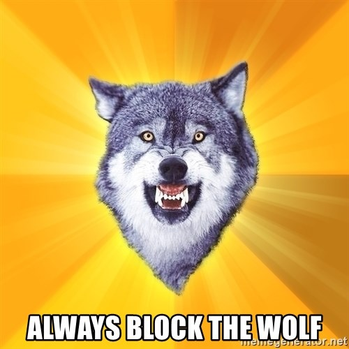 Courage Wolf -  ALWAYS BLOCK THE WOLF