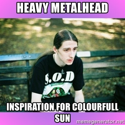 First World Metal Problems - Heavy metalhead inspiration for colourfull sun