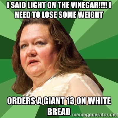 Dumb Whore Gina Rinehart - I said Light on the vinegar!!!! I NEED TO LOSE SOME WEIGHT orders a giant 13 on white bread