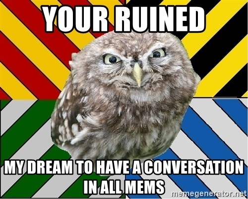 JEALOUS POTTEROMAN - your ruined  my dream to have a conversation in all mems