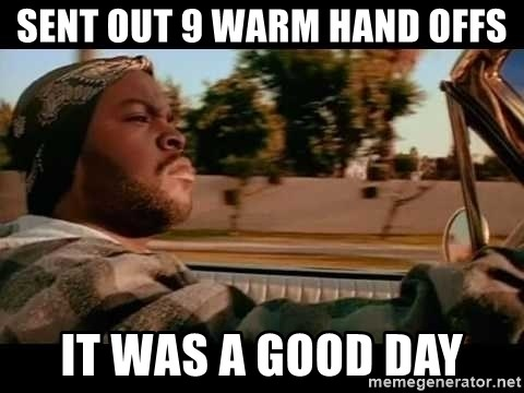 IceCube It was a good day - Sent out 9 warm hand offs it was a good day