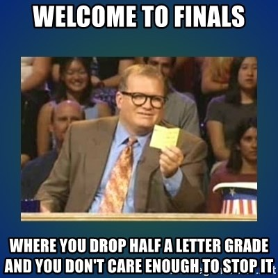 drew carey - Welcome to Finals Where you drop half a letter grade and you don't care enough to stop it
