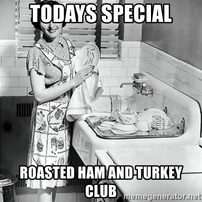 50s Housewife - todays special Roasted ham and turkey club