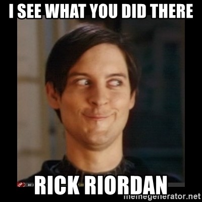 Tobey_Maguire - I SEE WHAT YOU DID THERE RICK RIORDAN