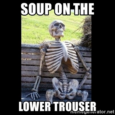 Still Waiting - soup on the lower trouser