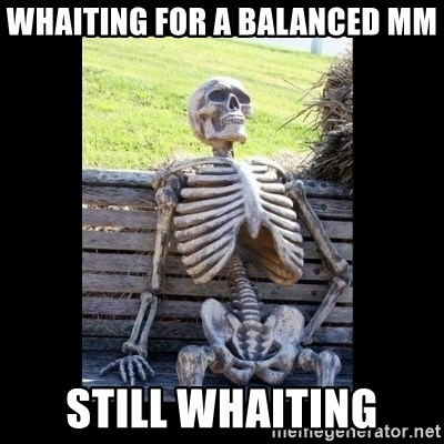 Still Waiting - whaiting for a balanced MM still whaiting