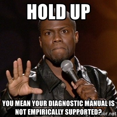 Kevin Hart - HOLD UP You mean your diagnostic manual is not empirically supported?