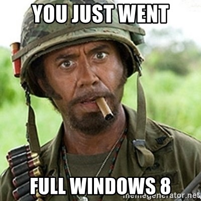Tropic Thunder Downey - you just went Full windows 8