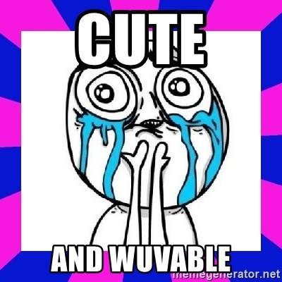 tears of joy dude - Cute AND WUVABLE