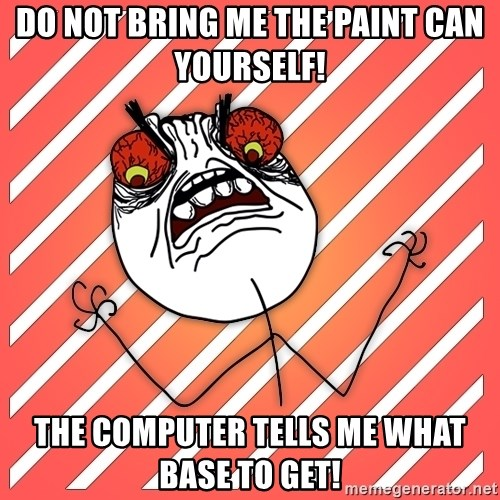 iHate - do not bring me the paint can yourself! the computer tells me what base to get!