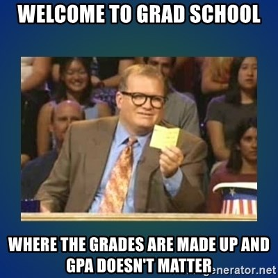 drew carey - Welcome to grad school Where the grades are made up and gpa doesn't matter