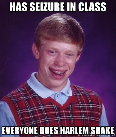 Bad Luck Brian - has seizure in class everyone does Harlem shake