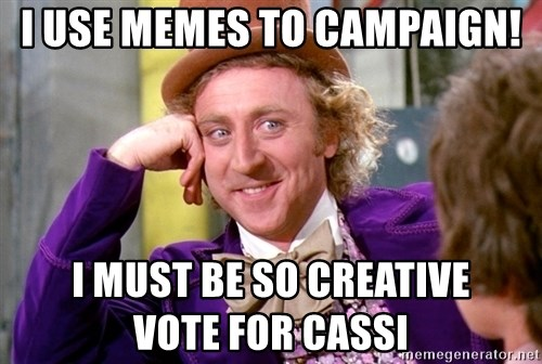 Willy Wonka - I USE MEMES TO CAMPAIGN! I MUST BE SO CREATIVE             VOTE FOR CASSI
