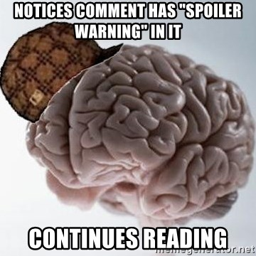 """Scumbag Brain - Notices comment has """"spoiler warning"""" in it continues reading"""