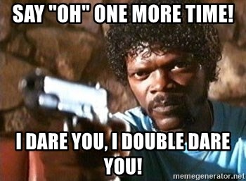 """Pulp Fiction - Say """"oh"""" one more time! I dare you, I double dare you!"""