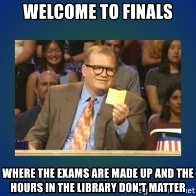 drew carey - WElcome to Finals Where the exams are made up and the hours in the library don't Matter
