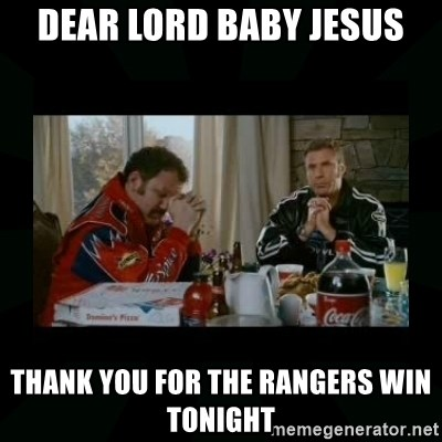 Dear lord baby jesus - DEAR LORD BABY JESUS THANK YOU FOR THE RANGERS WIN TONIGHT