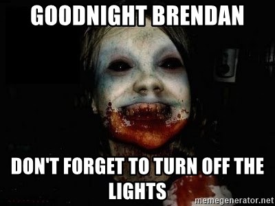 scary meme - GoodNight Brendan Don't forget to turn off the lights