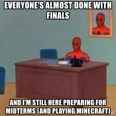 60s spiderman behind desk - Everyone's almost done with finals and I'm still here preparing for midterms (and playing minecraft)