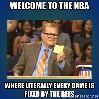 drew carey - WELCOME TO THE NBA WHERE LITERALLY EVERY GAME IS FIXED BY THE REFS