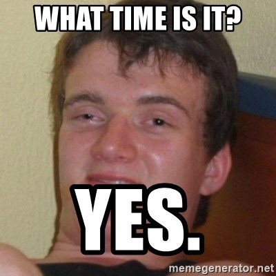 Stoner Guy - What time is it? Yes.