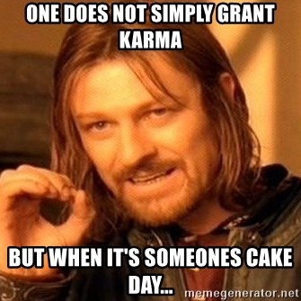 One Does Not Simply - One does not simply grant karma but when it's someones cake day...