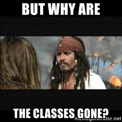 But why is the rum gone - But Why are The classes gone?