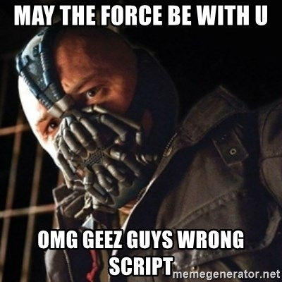 Only then you have my permission to die - MAY THE FORCE BE WITH U OMG GEEZ GUYS WRONG SCRIPT