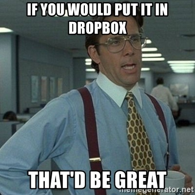 Yeah that'd be great... - If you would put it in dropbox That'd be great