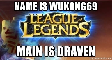 League of legends - Name is wukong69 main is draven