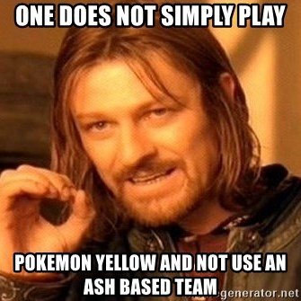 One Does Not Simply - one does not simply play pokemon yellow and not use an ash based team