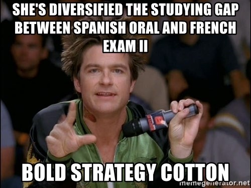 Bold Strategy Cotton - she's diversified the studying gap between spanish oral and french exam II bold strategy cotton