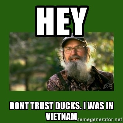 Si Robertson - Hey Dont trust ducks. I was in vietnam