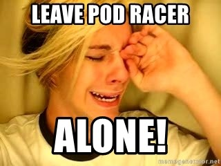 leave britney alone - LEAVE POD RACER ALONE!